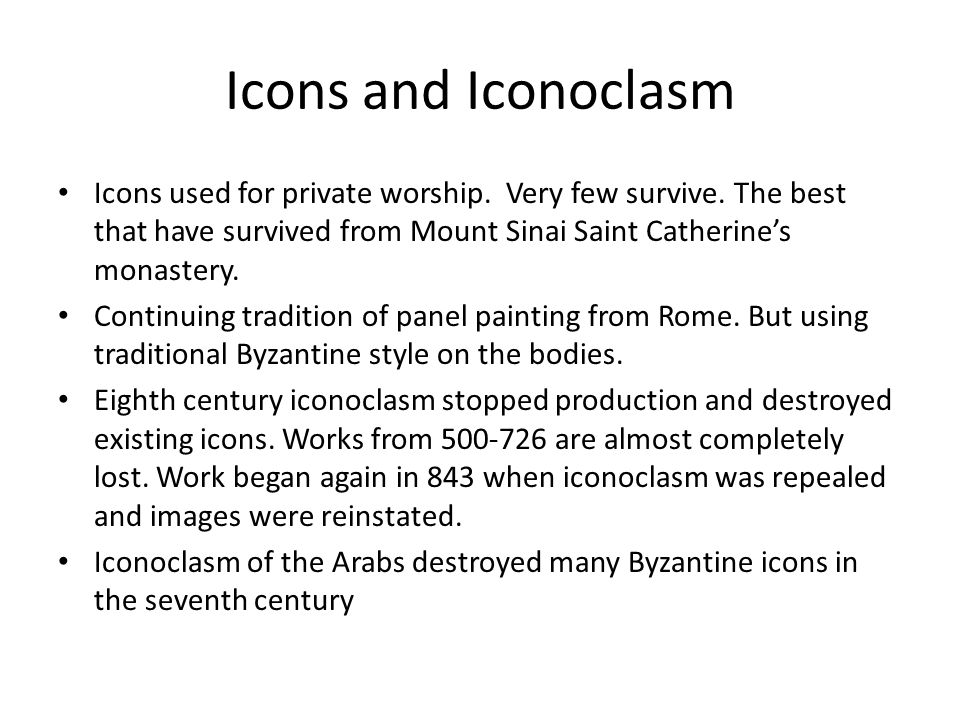 Icons and Iconoclasm Icons used for private worship. Very few survive. The best that have survived from Mount Sinai Saint Catherine's monastery.