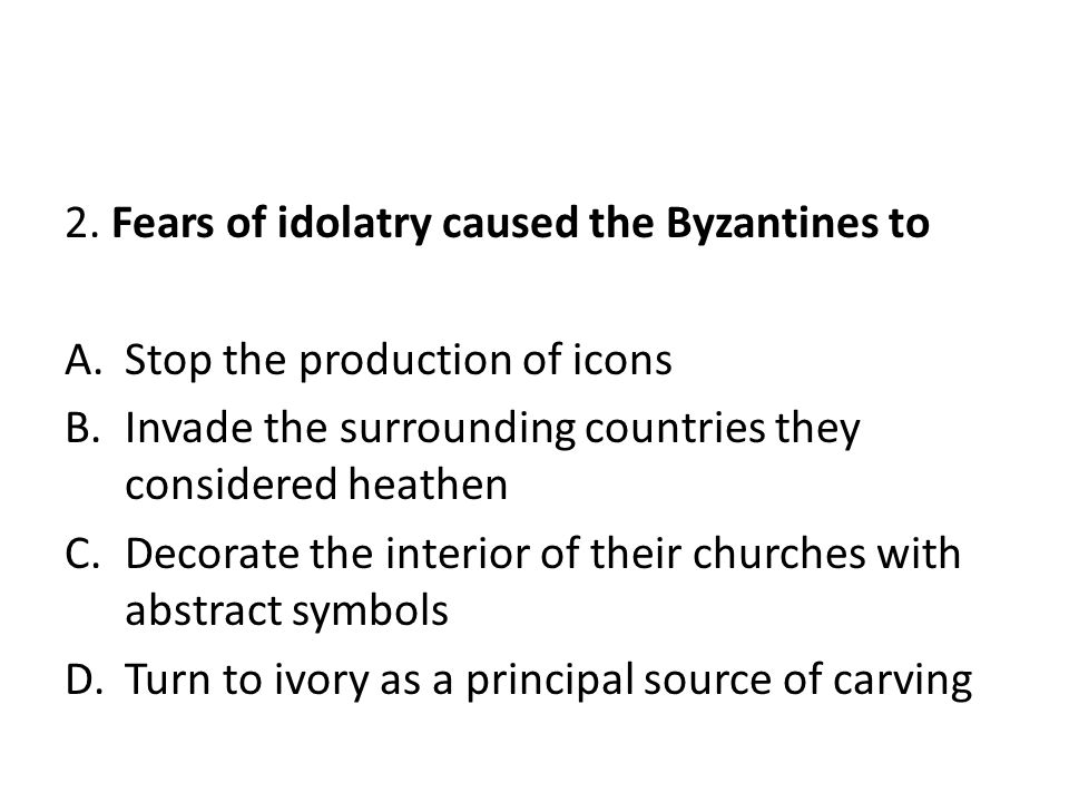 2. Fears of idolatry caused the Byzantines to