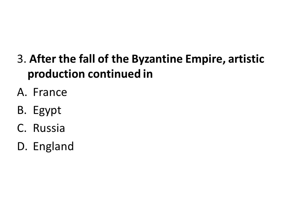 3. After the fall of the Byzantine Empire, artistic production continued in