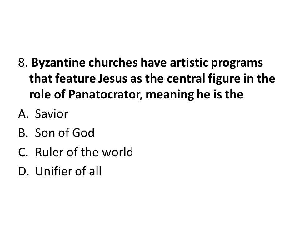 8. Byzantine churches have artistic programs that feature Jesus as the central figure in the role of Panatocrator, meaning he is the