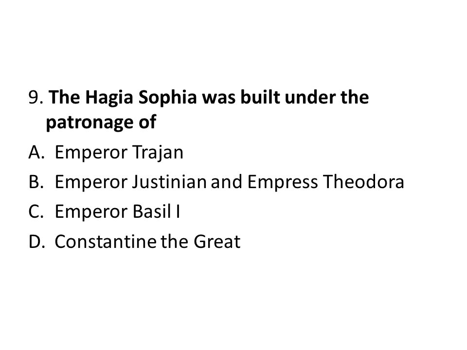 9. The Hagia Sophia was built under the patronage of