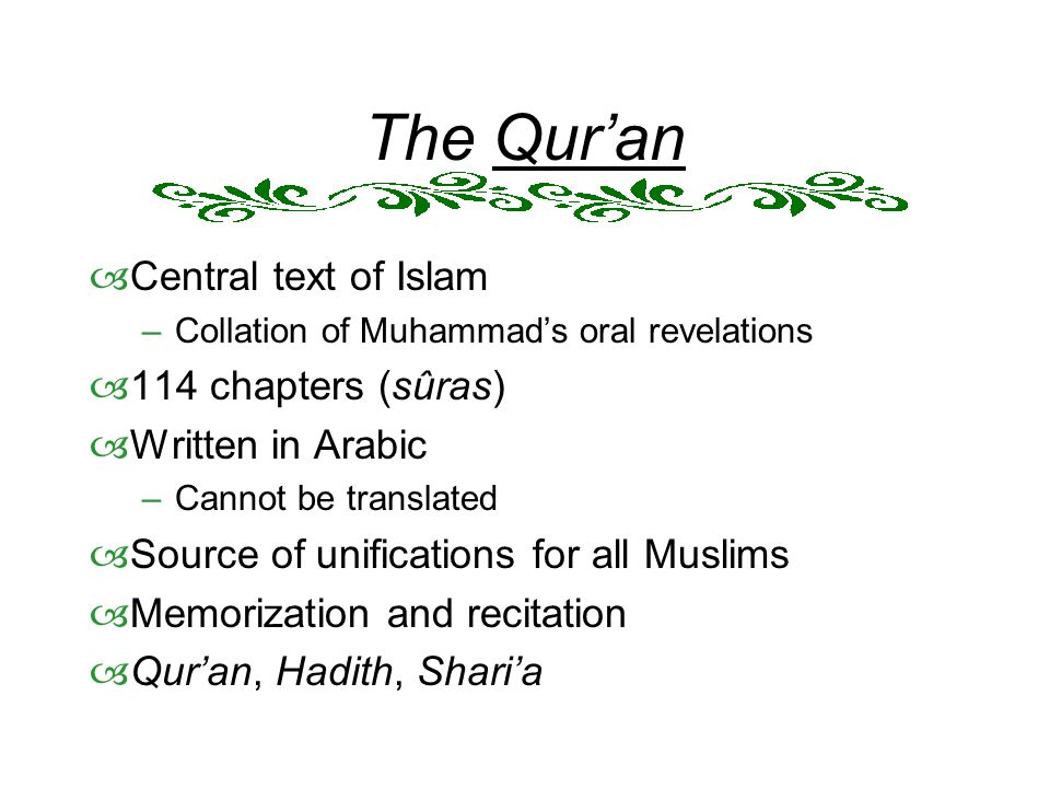 The Qur'an Central text of Islam 114 chapters (sûras)