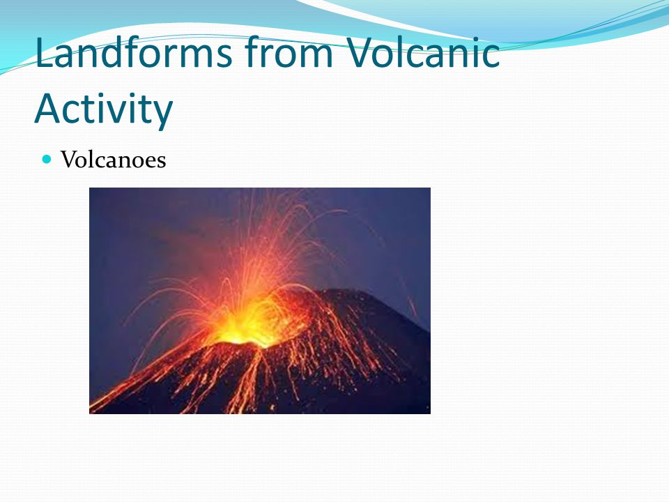 Landforms from Volcanic Activity