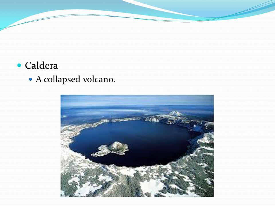 Caldera A collapsed volcano.