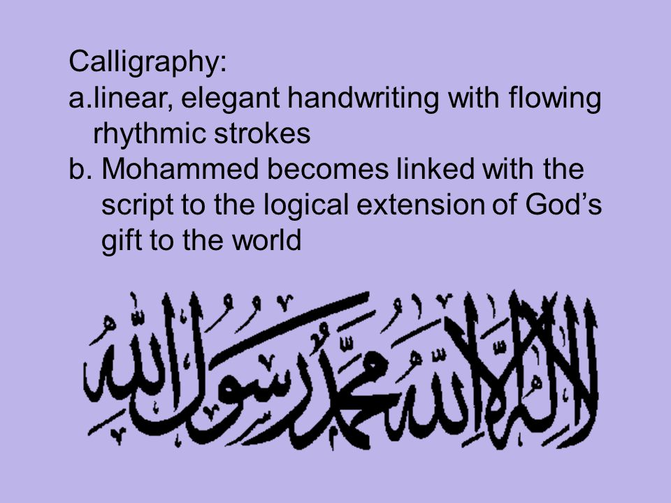 Calligraphy: linear, elegant handwriting with flowing. rhythmic strokes. b. Mohammed becomes linked with the.