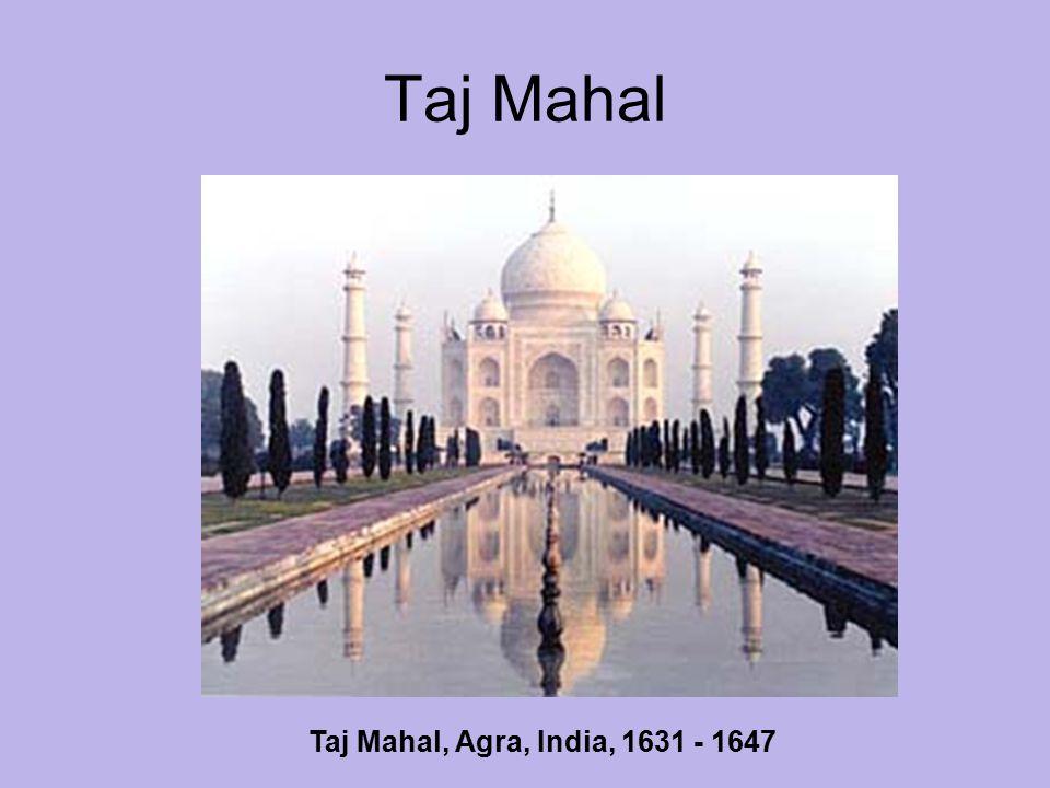 Taj Mahal Taj Mahal, Agra, India, 1631 - 1647