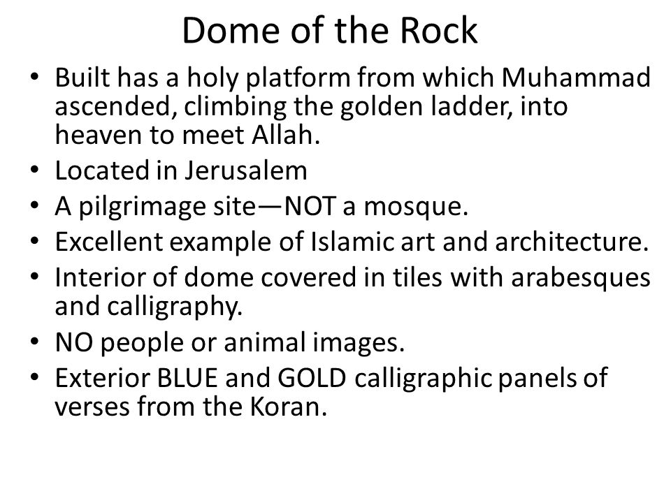 Dome of the Rock Built has a holy platform from which Muhammad ascended, climbing the golden ladder, into heaven to meet Allah.
