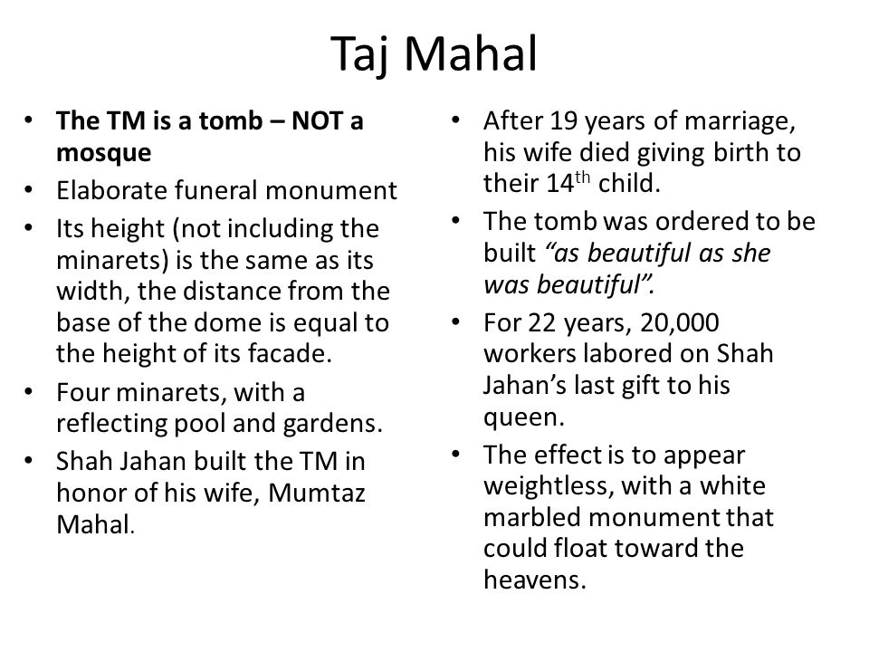 Taj Mahal The TM is a tomb – NOT a mosque Elaborate funeral monument