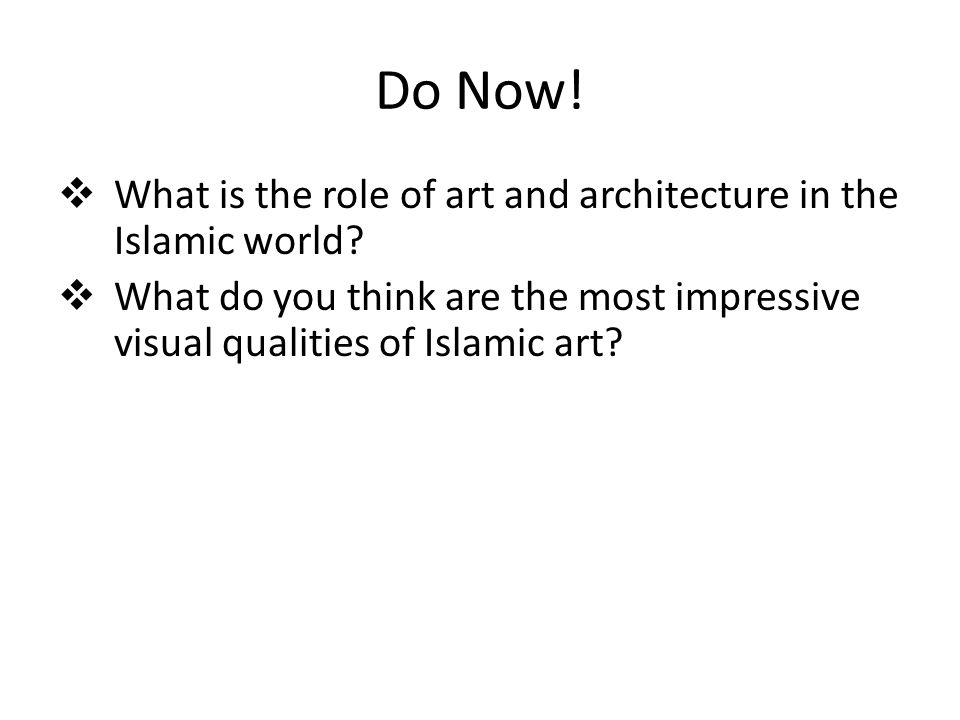Do Now! What is the role of art and architecture in the Islamic world