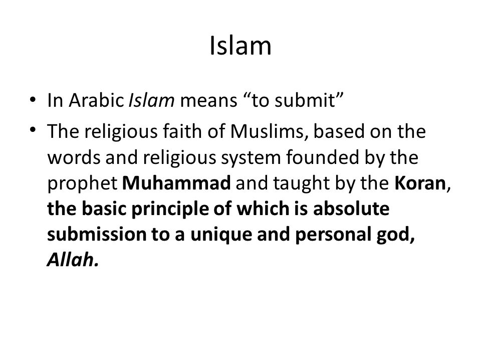 Islam In Arabic Islam means to submit