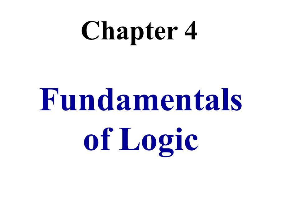 Chapter 4 Fundamentals of Logic