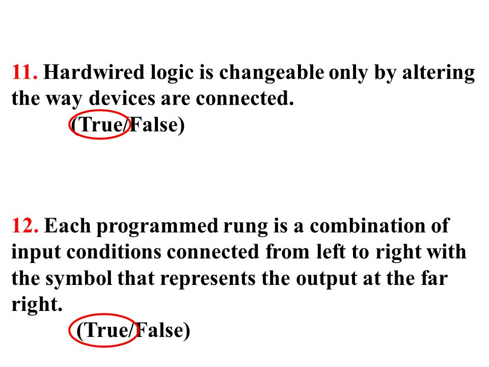 11. Hardwired logic is changeable only by altering