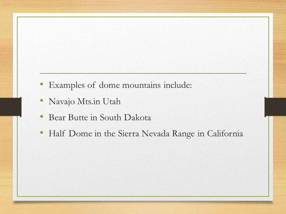 Examples of dome mountains include: