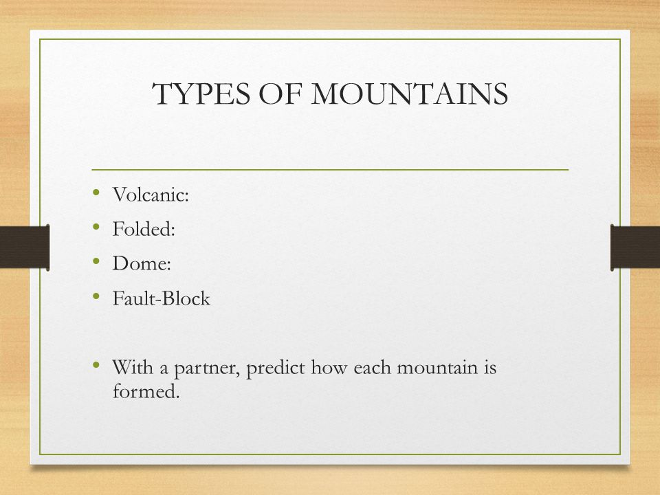 TYPES OF MOUNTAINS Volcanic: Folded: Dome: Fault-Block