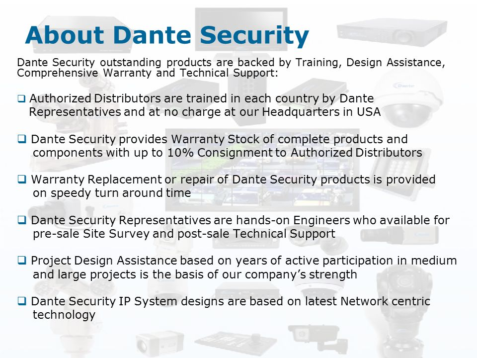 About Dante Security Dante Security outstanding products are backed by Training, Design Assistance, Comprehensive Warranty and Technical Support: