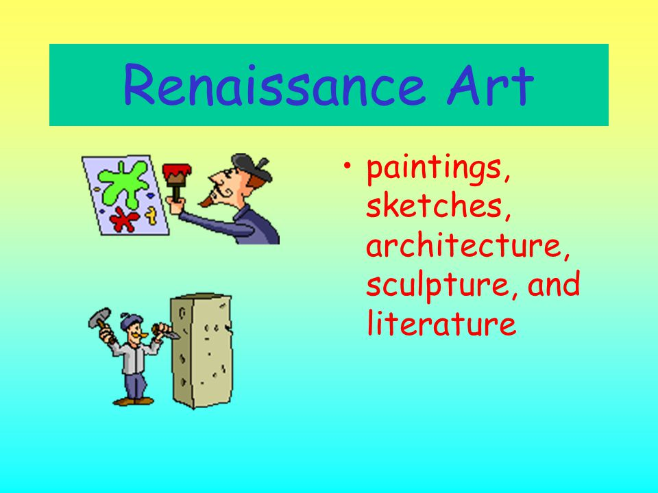 Renaissance Art paintings, sketches, architecture, sculpture, and literature