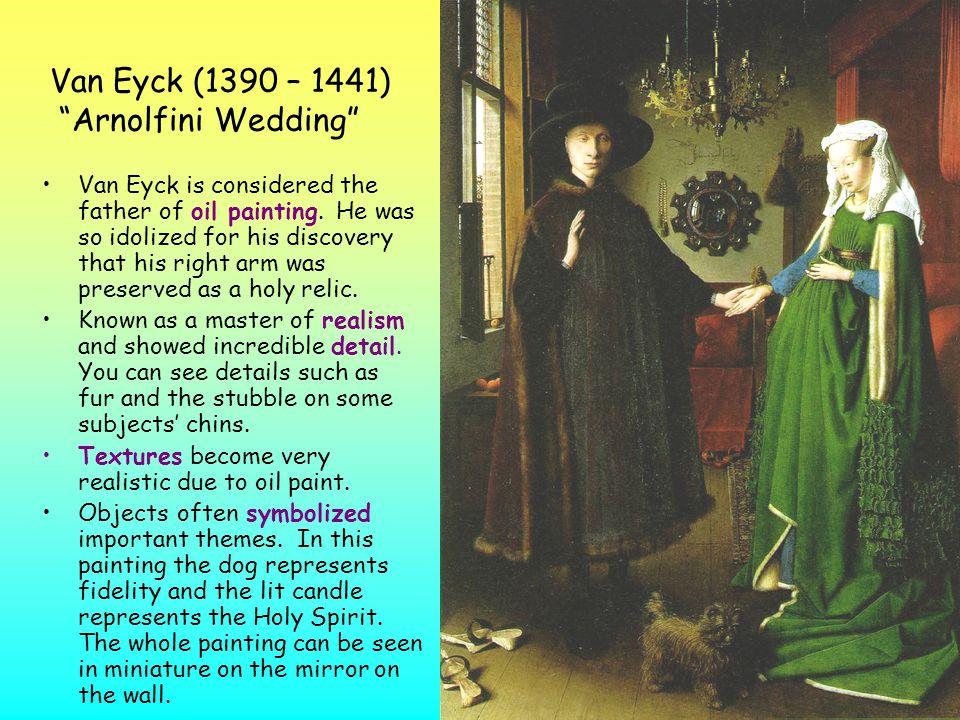 Van Eyck (1390 – 1441) Arnolfini Wedding