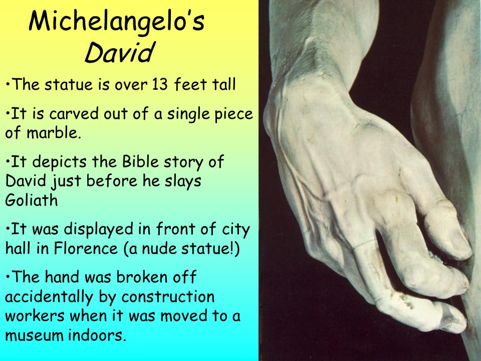 Michelangelo's David The statue is over 13 feet tall