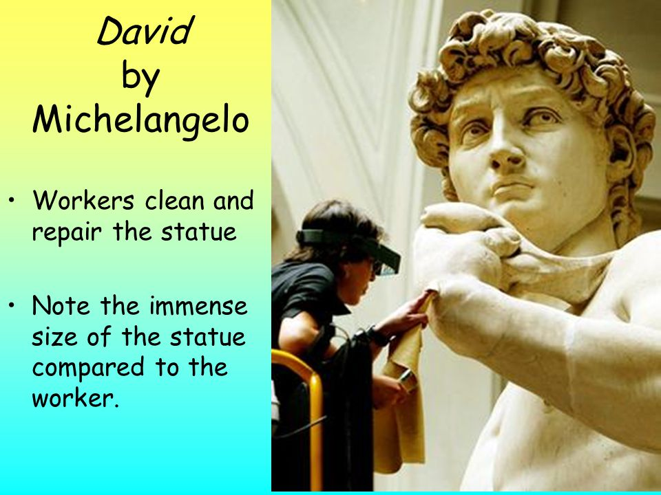 David by Michelangelo Workers clean and repair the statue