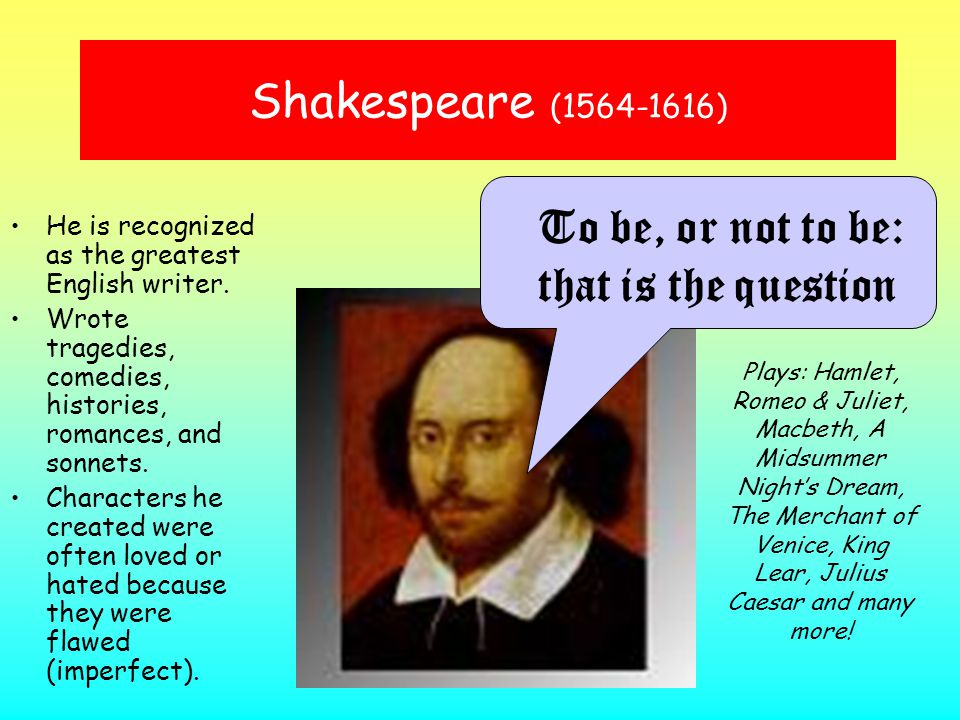 Shakespeare (1564-1616) To be, or not to be: that is the question