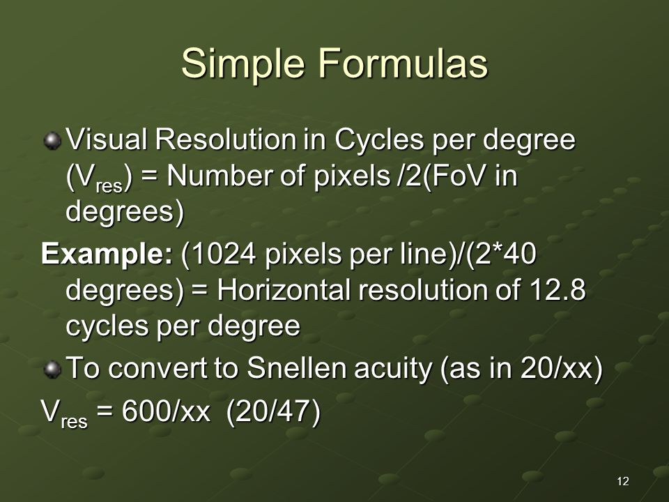 Simple Formulas Visual Resolution in Cycles per degree (Vres) = Number of pixels /2(FoV in degrees)