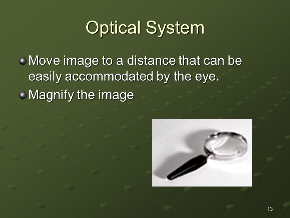 Optical System Move image to a distance that can be easily accommodated by the eye.