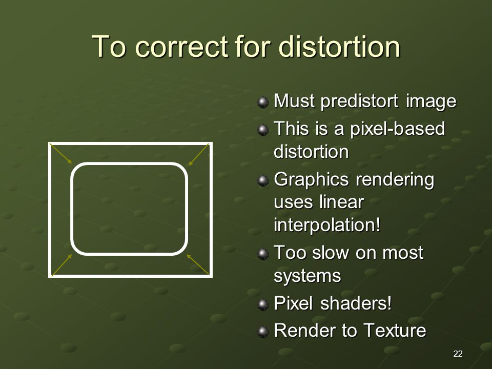 To correct for distortion