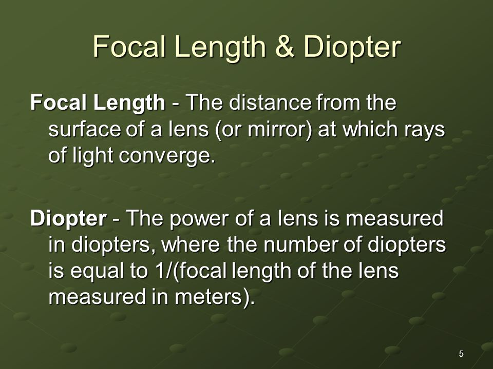 Focal Length & Diopter Focal Length - The distance from the surface of a lens (or mirror) at which rays of light converge.