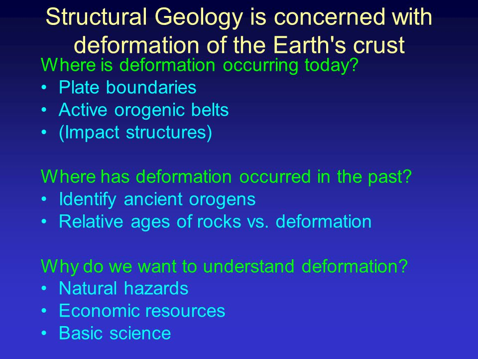 Structural Geology is concerned with deformation of the Earth s crust