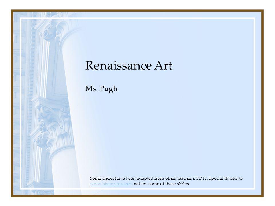 Renaissance Art Ms. Pugh