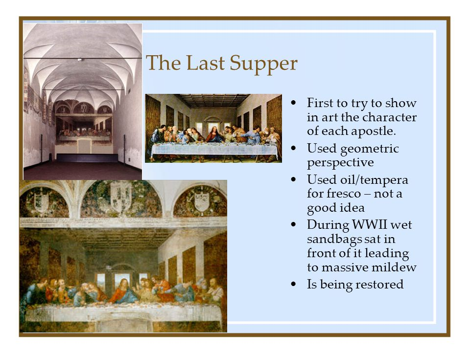 The Last Supper First to try to show in art the character of each apostle. Used geometric perspective.
