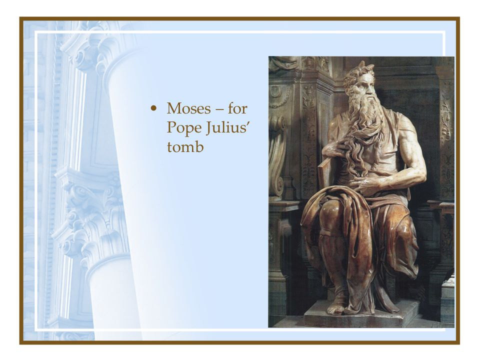 Moses – for Pope Julius' tomb
