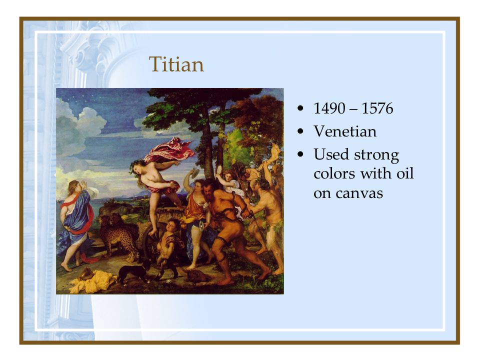 Titian 1490 – 1576 Venetian Used strong colors with oil on canvas