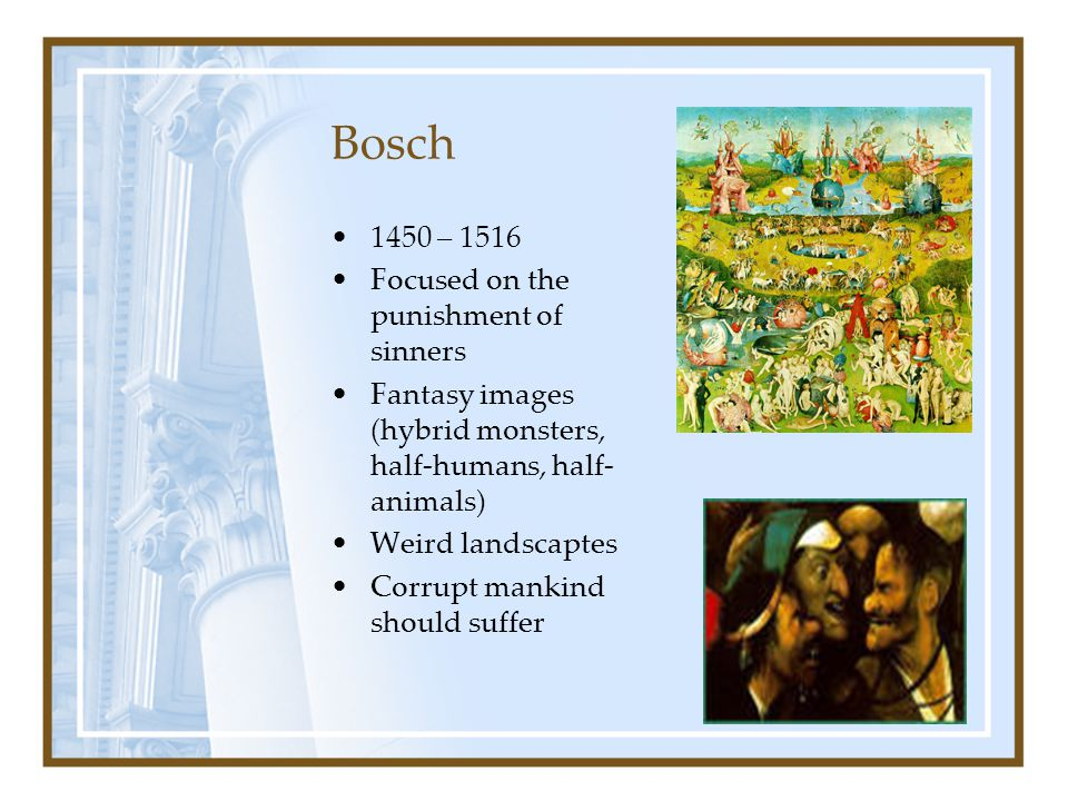 Bosch 1450 – 1516 Focused on the punishment of sinners