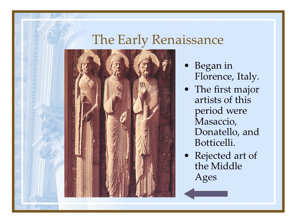 The Early Renaissance Began in Florence, Italy.