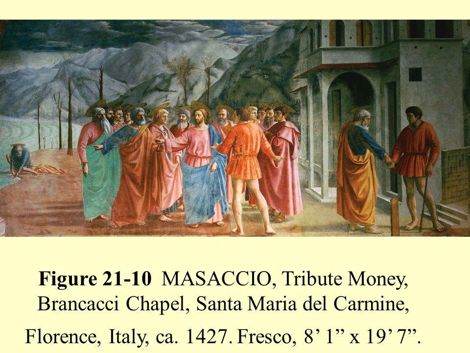 Figure 21-10 MASACCIO, Tribute Money, Brancacci Chapel, Santa Maria del Carmine, Florence, Italy, ca.