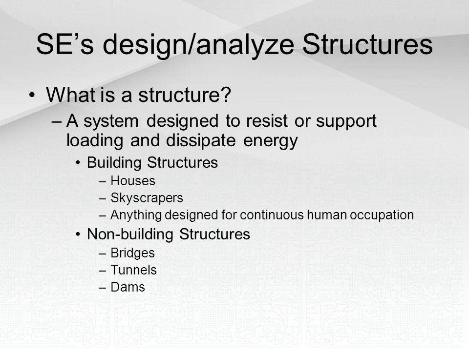 SE's design/analyze Structures