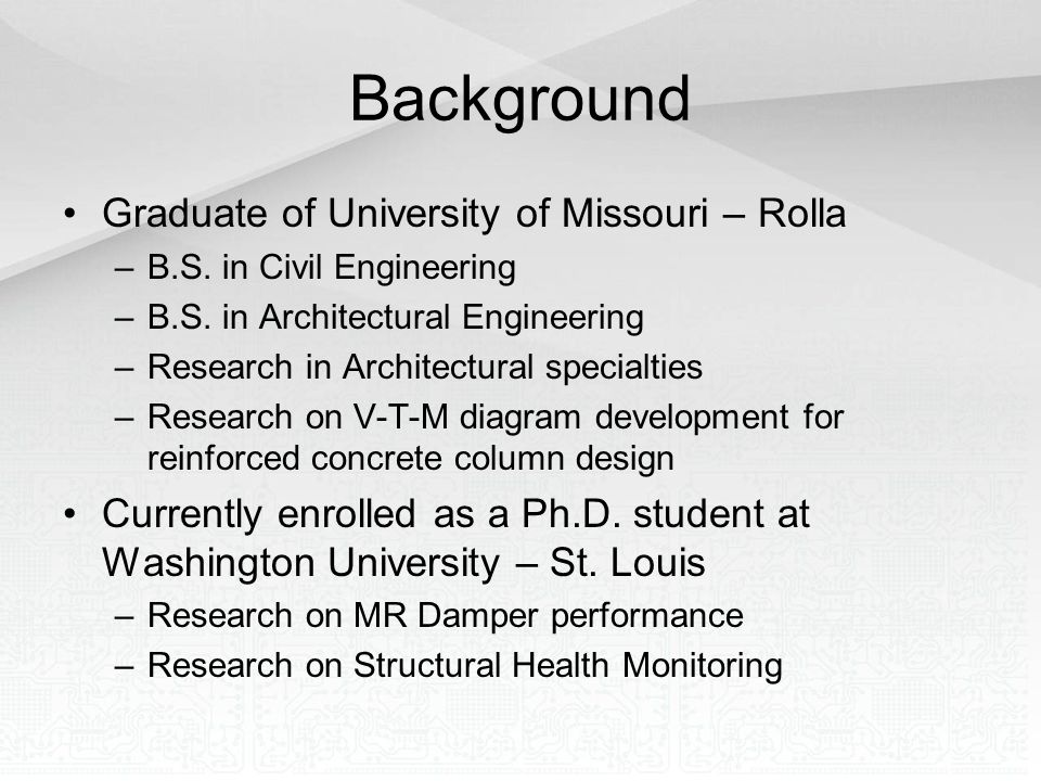 Background Graduate of University of Missouri – Rolla