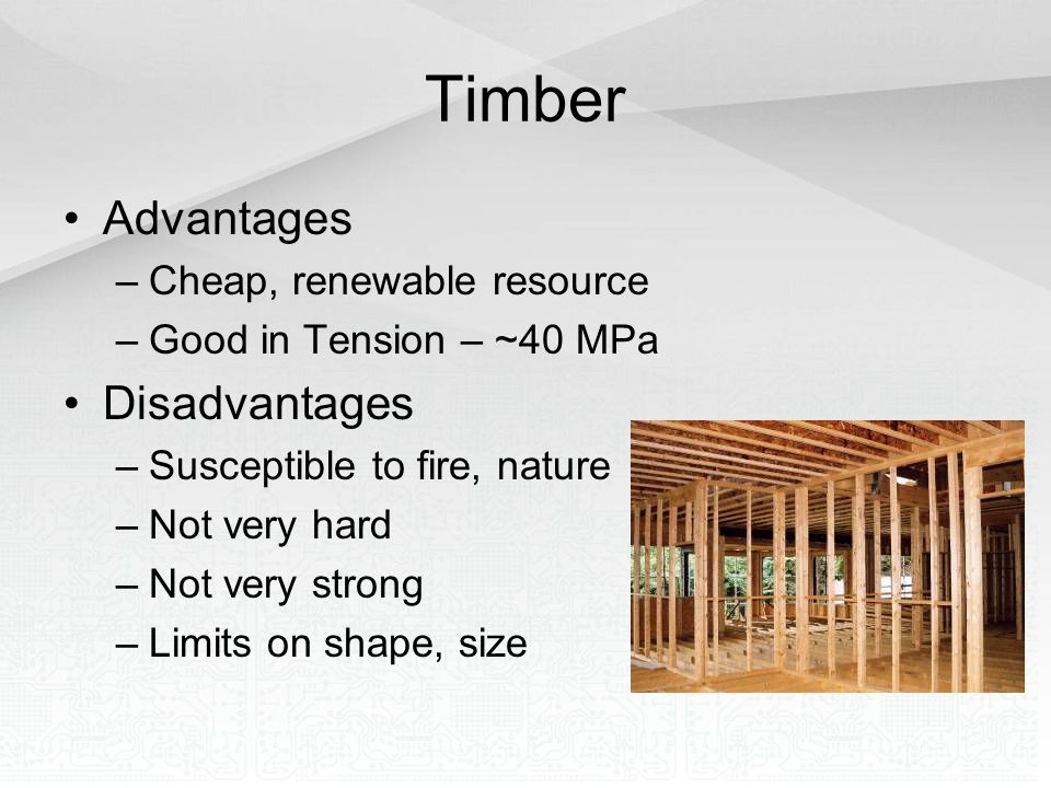 Timber Advantages Disadvantages Cheap, renewable resource