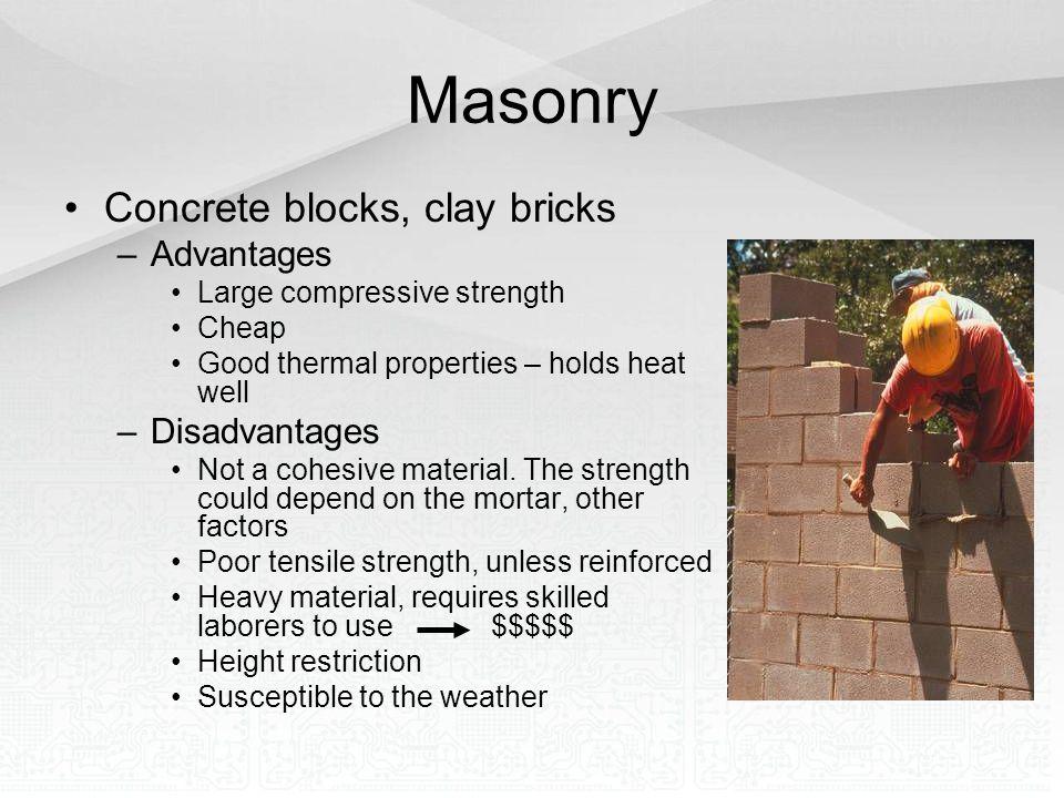 Masonry Concrete blocks, clay bricks Advantages Disadvantages