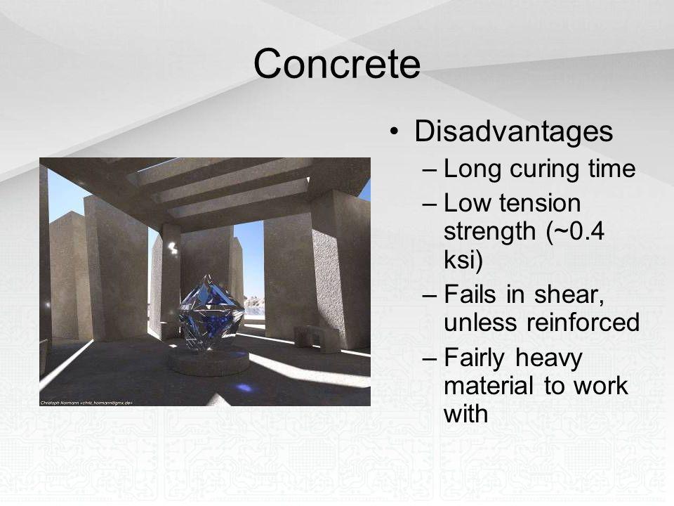 Concrete Disadvantages Long curing time