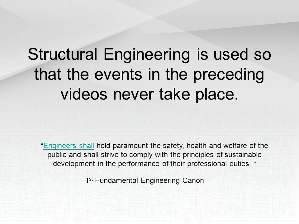 Structural Engineering is used so that the events in the preceding videos never take place.