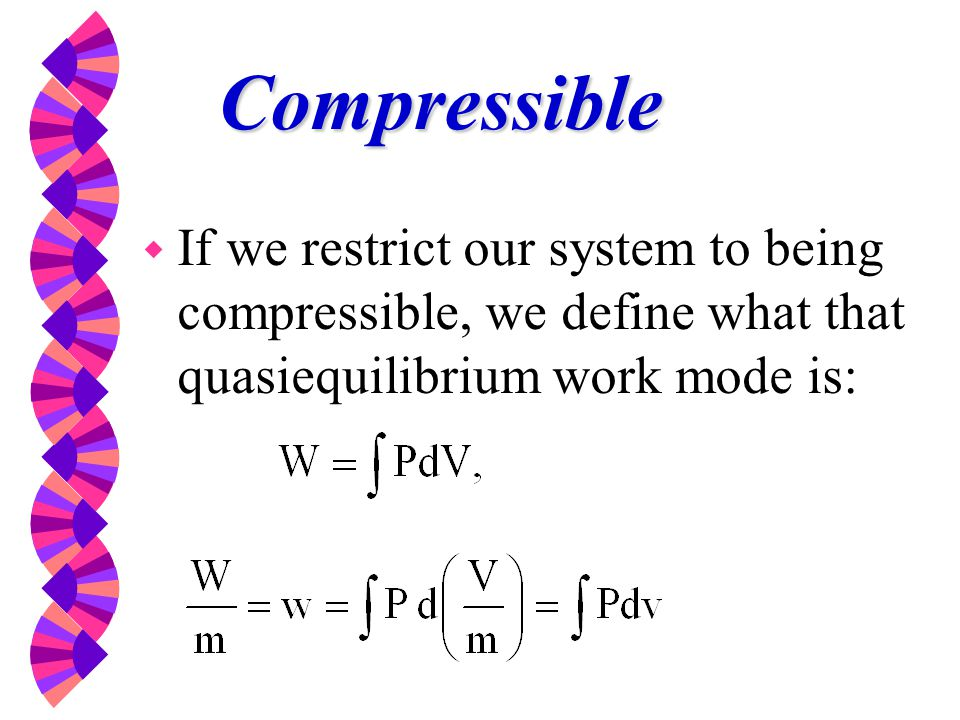 Compressible If we restrict our system to being compressible, we define what that quasiequilibrium work mode is: