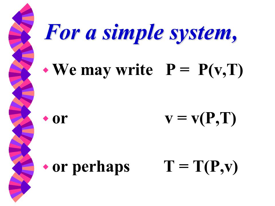For a simple system, We may write P = P(v,T) or v = v(P,T)