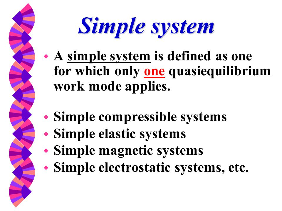 Simple system A simple system is defined as one for which only one quasiequilibrium work mode applies.