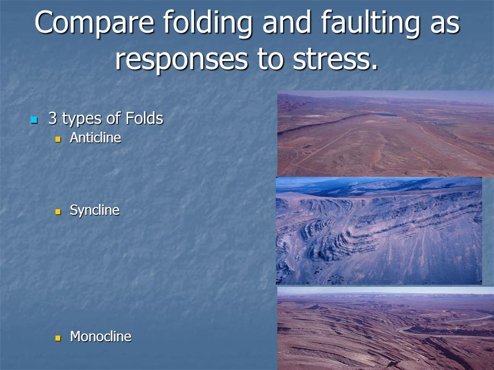 Compare folding and faulting as responses to stress.