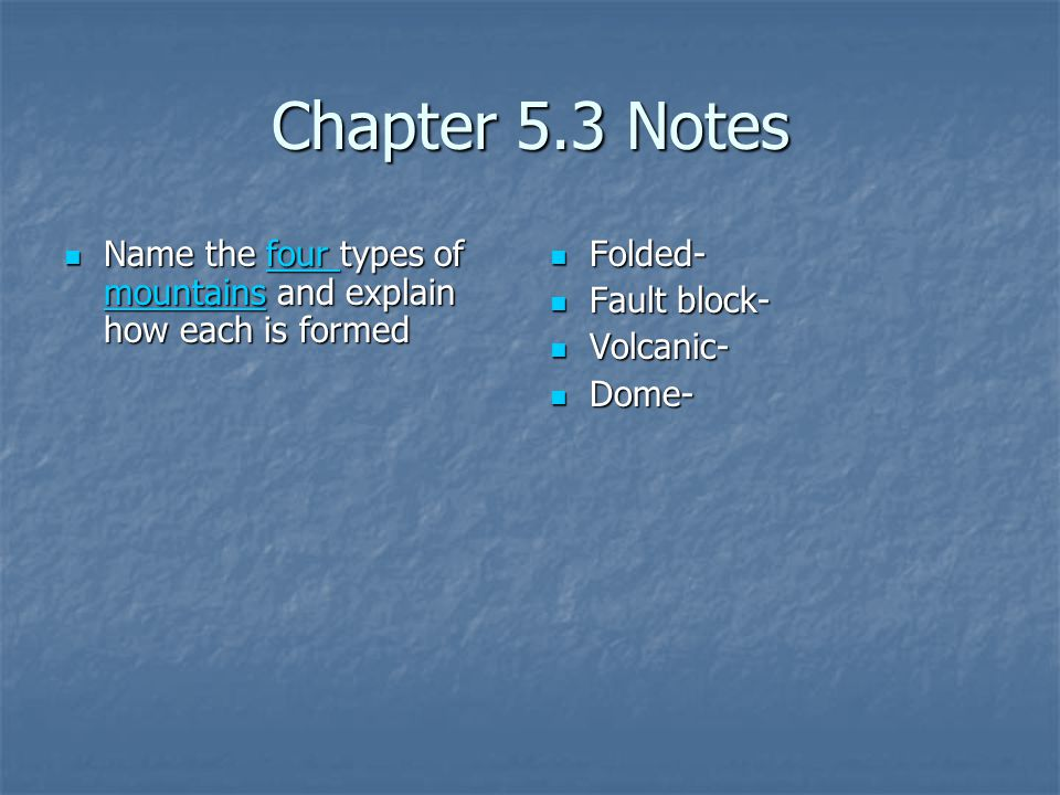 Chapter 5.3 Notes Name the four types of mountains and explain how each is formed. Folded- Fault block-