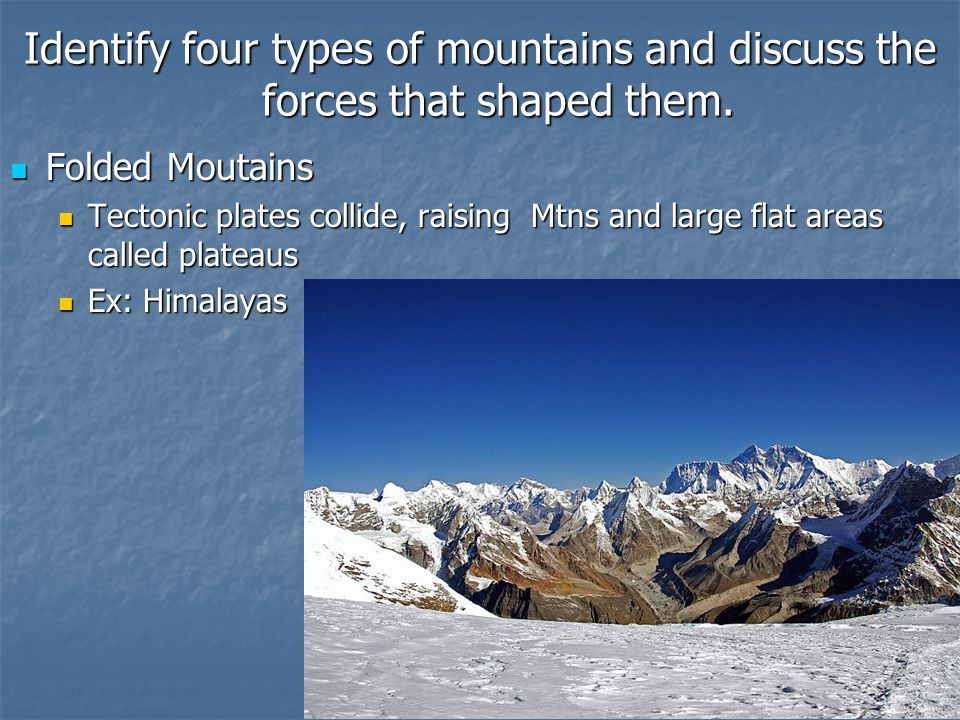 Identify four types of mountains and discuss the forces that shaped them.
