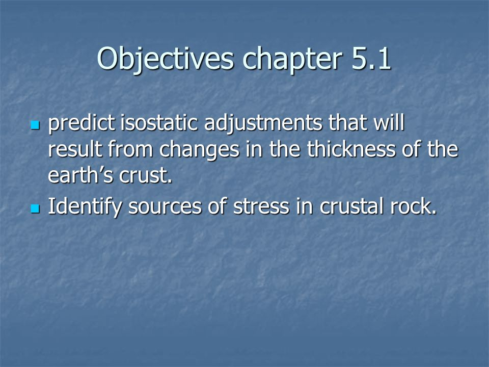 Objectives chapter 5.1 predict isostatic adjustments that will result from changes in the thickness of the earth's crust.