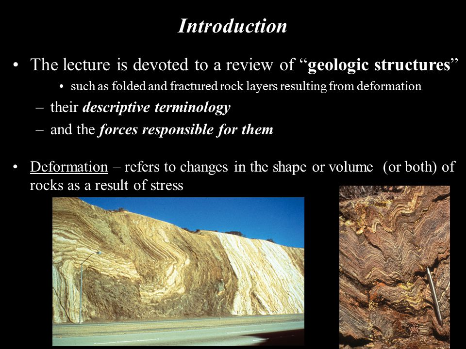 Introduction The lecture is devoted to a review of geologic structures such as folded and fractured rock layers resulting from deformation.